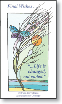 "Final Wishes... ""Life is changed, not ended."""